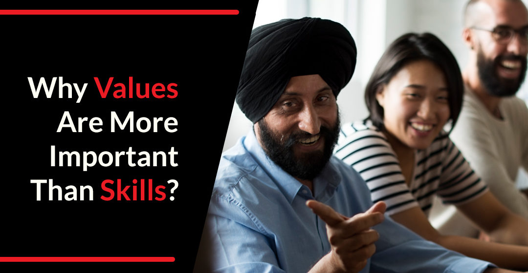 Why Values Are More Important Than Skills?
